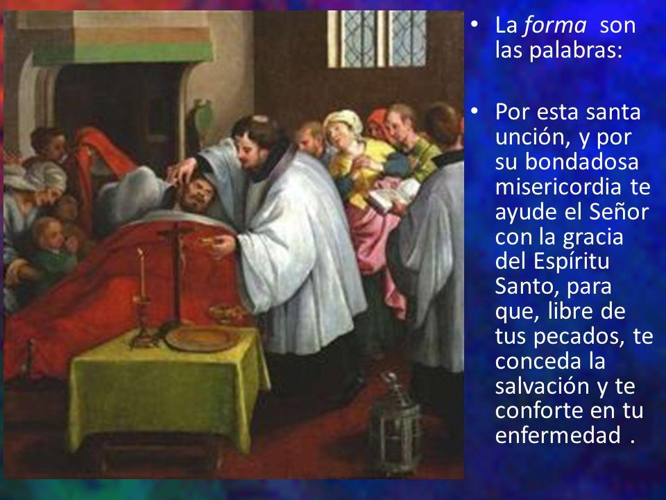 La forma son las palabras: Por esta santa unción, y por su bondadosa misericordia te ayude el Señor con la gracia del Espíritu Santo, para que, libre