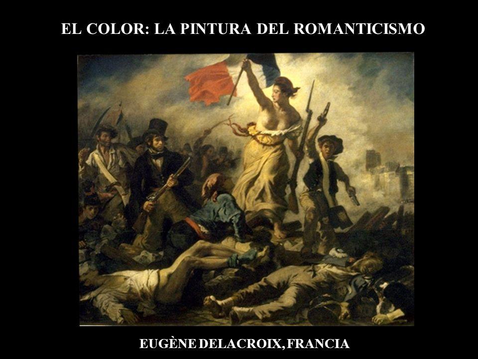 EL COLOR: LA PINTURA DEL ROMANTICISMO EUGÈNE DELACROIX, FRANCIA