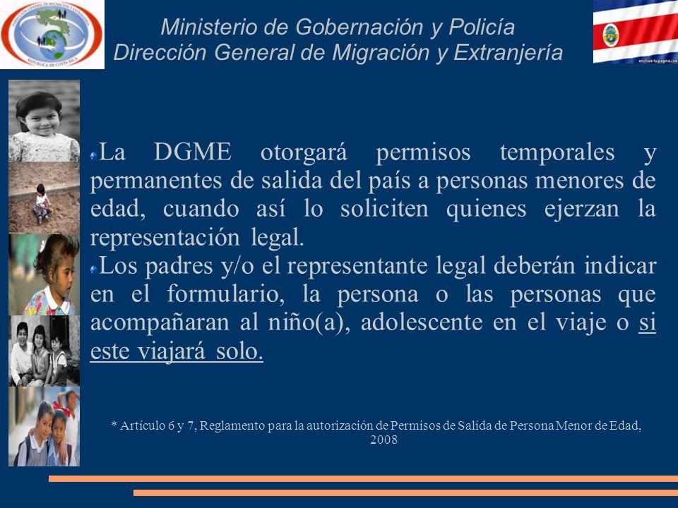 Ministerio de Gobernación y Policía Dirección General de Migración y Extranjería La DGME otorgará permisos temporales y permanentes de salida del país a personas menores de edad, cuando así lo soliciten quienes ejerzan la representación legal.