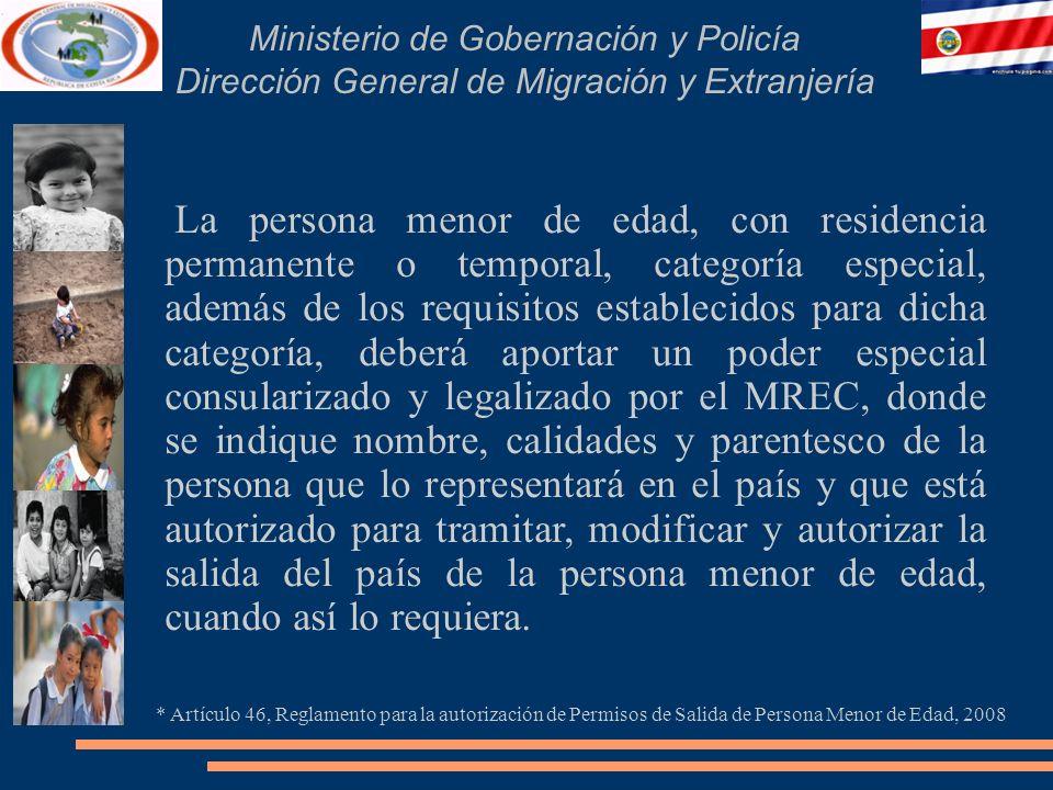 Ministerio de Gobernación y Policía Dirección General de Migración y Extranjería La persona menor de edad, con residencia permanente o temporal, categ