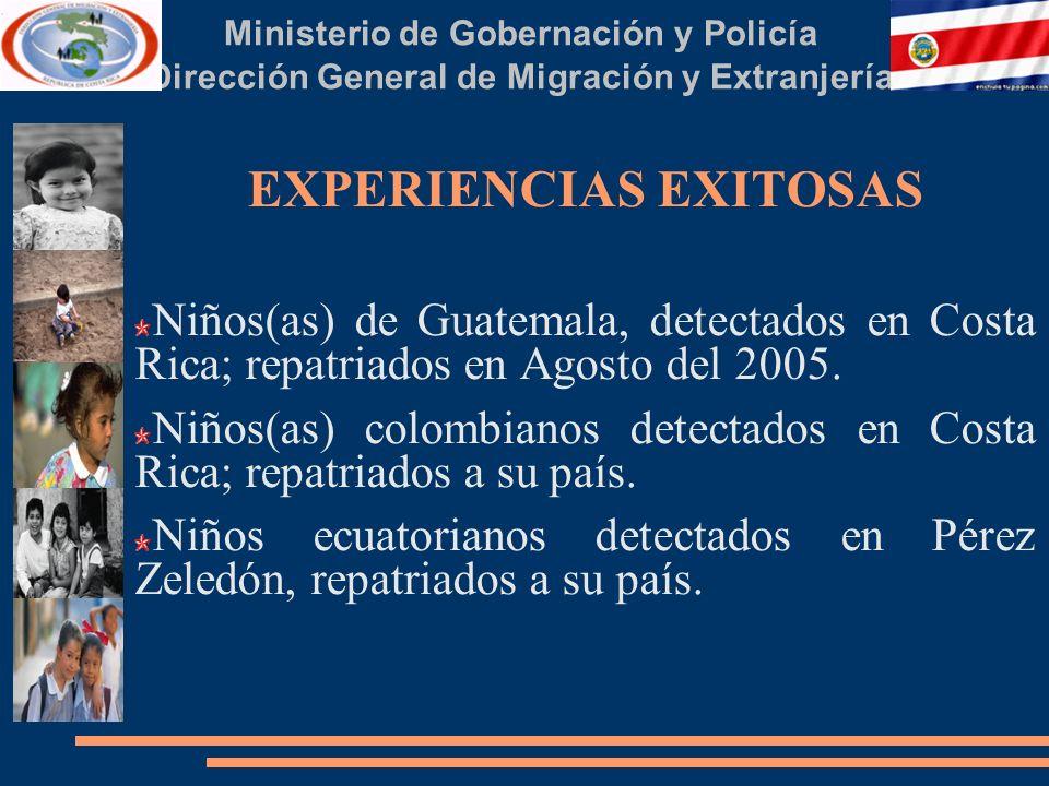 Ministerio de Gobernación y Policía Dirección General de Migración y Extranjería EXPERIENCIAS EXITOSAS Niños(as) de Guatemala, detectados en Costa Rica; repatriados en Agosto del 2005.