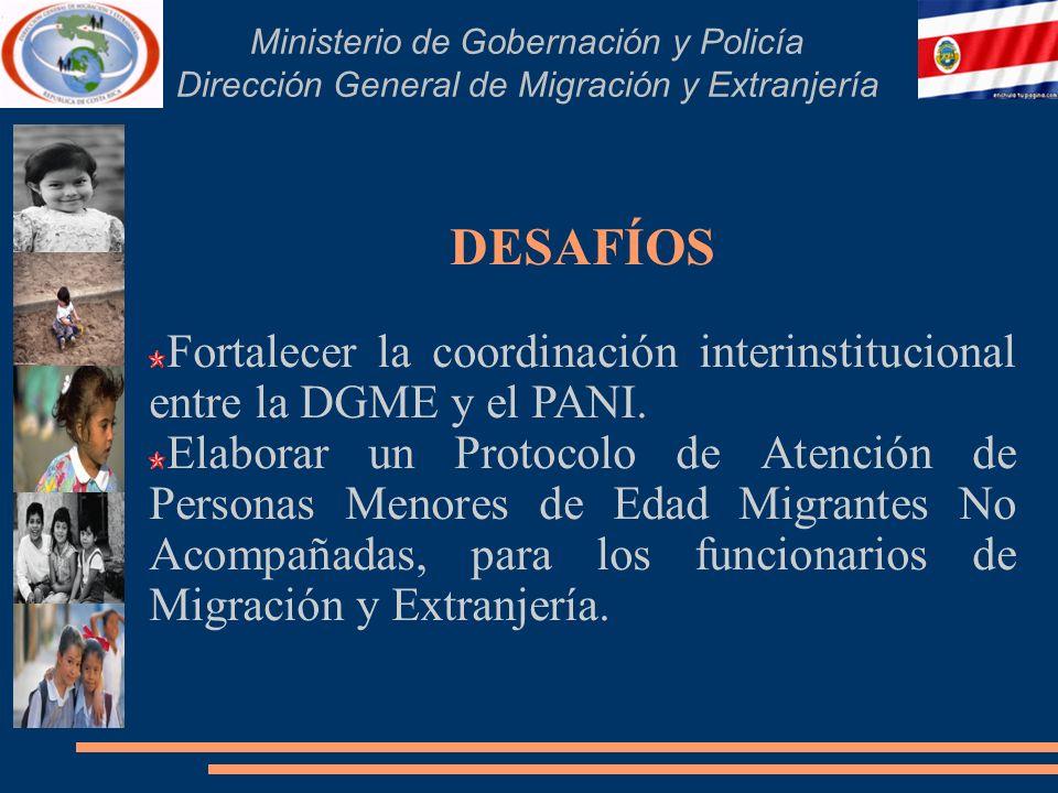 Ministerio de Gobernación y Policía Dirección General de Migración y Extranjería DESAFÍOS Fortalecer la coordinación interinstitucional entre la DGME y el PANI.