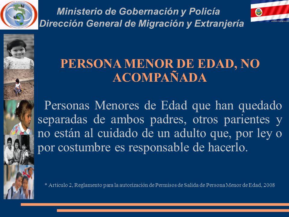 Ministerio de Gobernación y Policía Dirección General de Migración y Extranjería PERSONA MENOR DE EDAD, NO ACOMPAÑADA Personas Menores de Edad que han