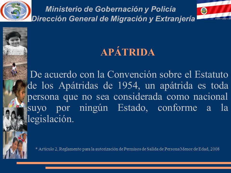 Ministerio de Gobernación y Policía Dirección General de Migración y Extranjería APÁTRIDA De acuerdo con la Convención sobre el Estatuto de los Apátridas de 1954, un apátrida es toda persona que no sea considerada como nacional suyo por ningún Estado, conforme a la legislación.