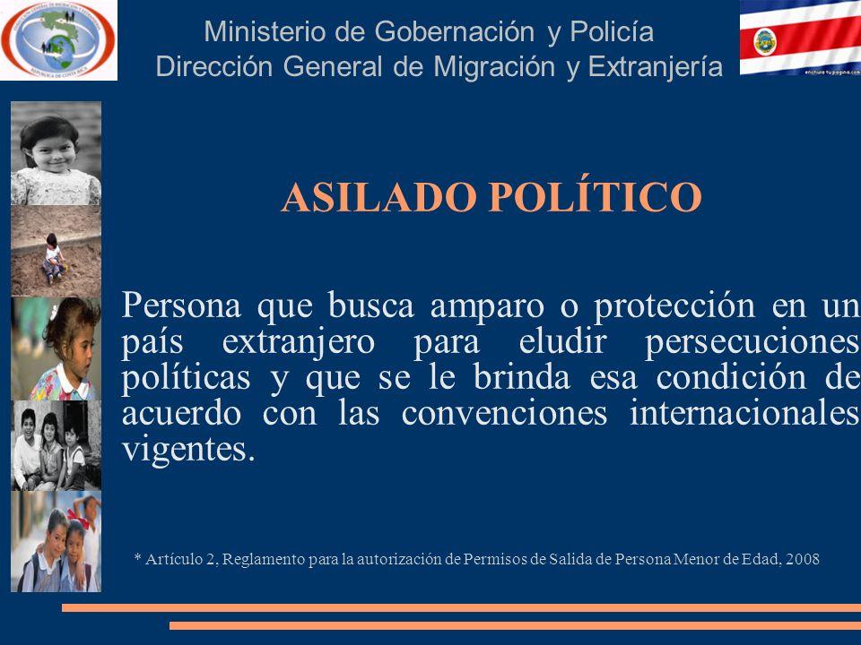 Ministerio de Gobernación y Policía Dirección General de Migración y Extranjería ASILADO POLÍTICO Persona que busca amparo o protección en un país ext