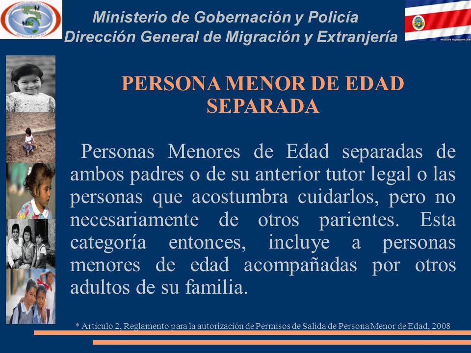 Ministerio de Gobernación y Policía Dirección General de Migración y Extranjería PERSONA MENOR DE EDAD SEPARADA Personas Menores de Edad separadas de