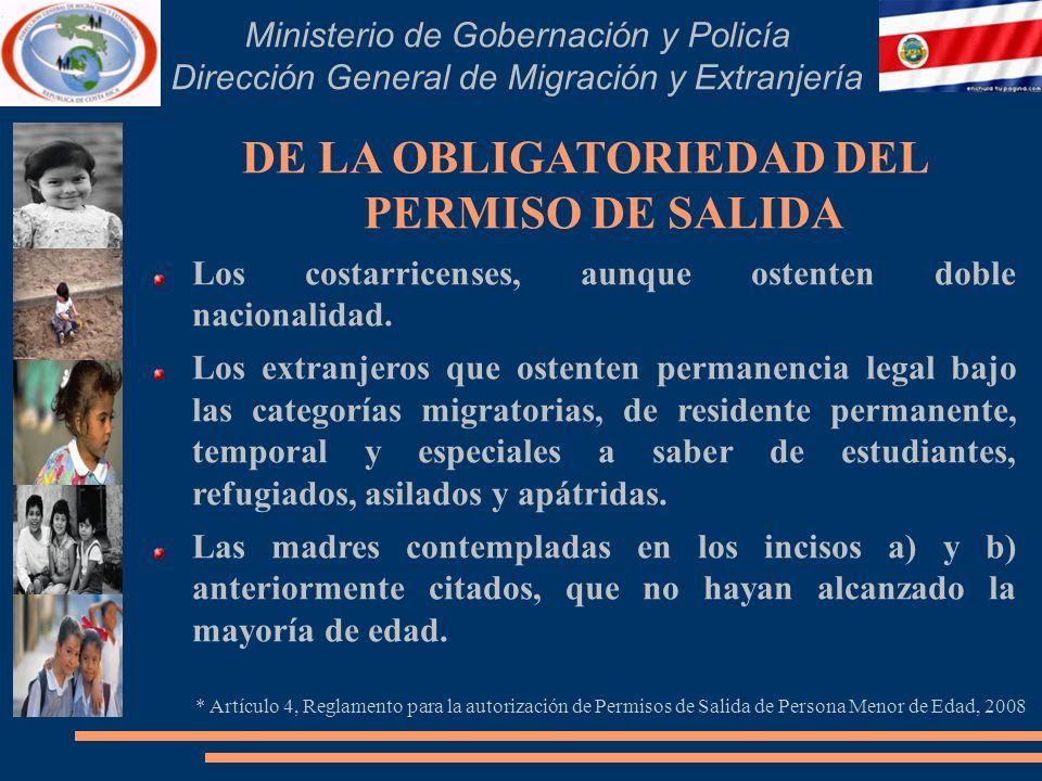 Ministerio de Gobernación y Policía Dirección General de Migración y Extranjería DE LA OBLIGATORIEDAD DEL PERMISO DE SALIDA Los costarricenses, aunque ostenten doble nacionalidad.