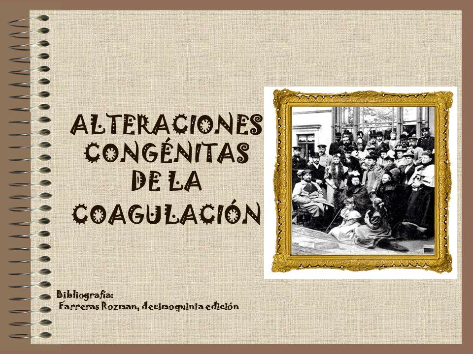ALTERACIONES CONGÉNITAS DE LA COAGULACIÓN Bibliografía: Farreras Rozman, decimoquinta edición