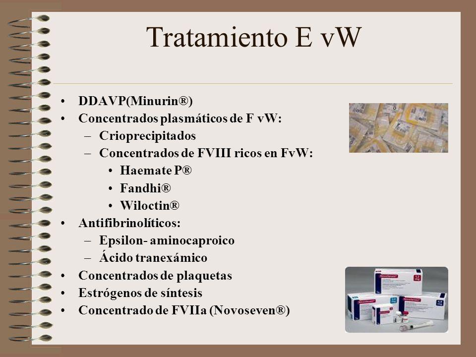 Tratamiento E vW DDAVP(Minurin®) Concentrados plasmáticos de F vW: –Crioprecipitados –Concentrados de FVIII ricos en FvW: Haemate P® Fandhi® Wiloctin®