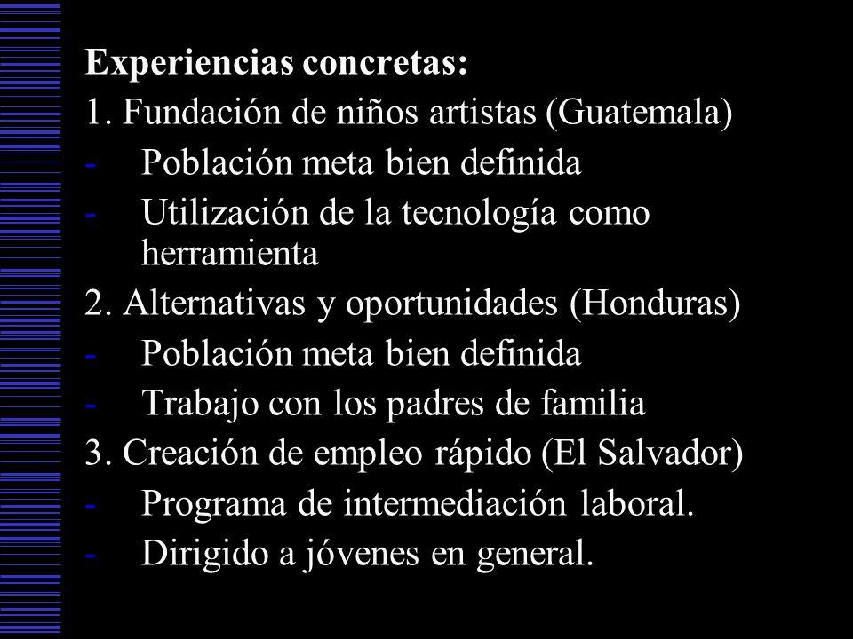 Experiencias concretas: 1. Fundación de niños artistas (Guatemala) -Población meta bien definida -Utilización de la tecnología como herramienta 2. Alt