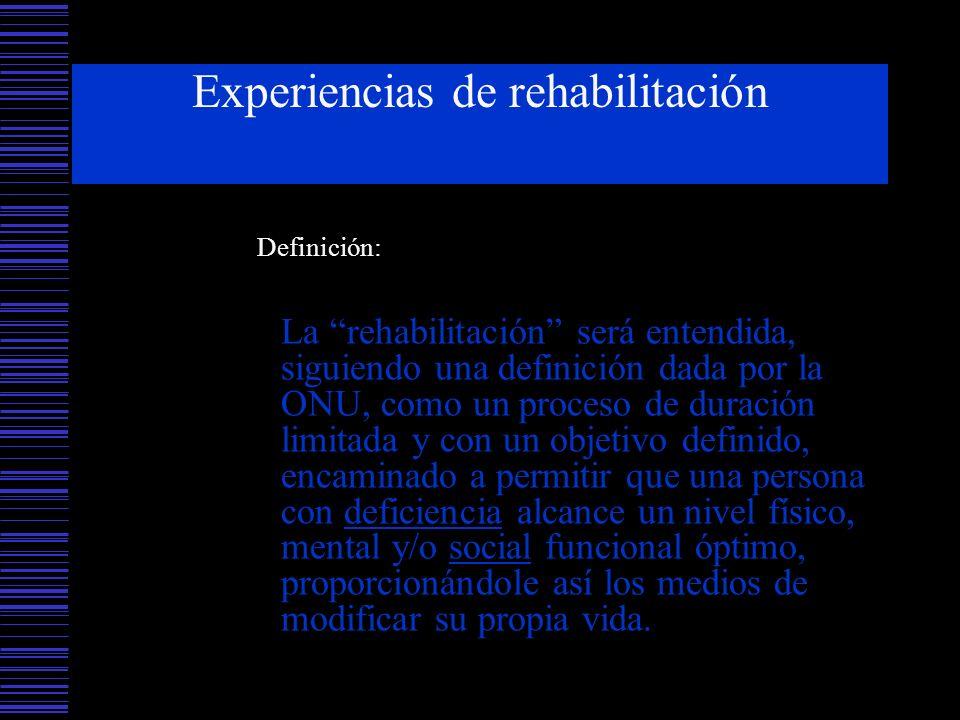 Experiencias de rehabilitación Definición: La rehabilitación será entendida, siguiendo una definición dada por la ONU, como un proceso de duración lim