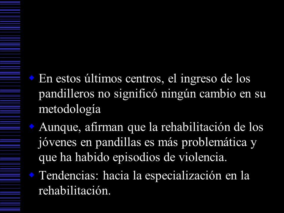 En estos últimos centros, el ingreso de los pandilleros no significó ningún cambio en su metodología Aunque, afirman que la rehabilitación de los jóve