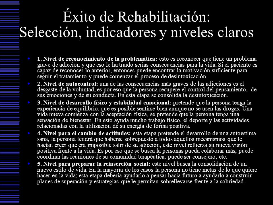 Éxito de Rehabilitación: Selección, indicadores y niveles claros 1. Nivel de reconocimiento de la problemática: esto es reconocer que tiene un problem