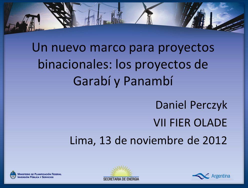 Un nuevo marco para proyectos binacionales: los proyectos de Garabí y Panambí Daniel Perczyk VII FIER OLADE Lima, 13 de noviembre de 2012