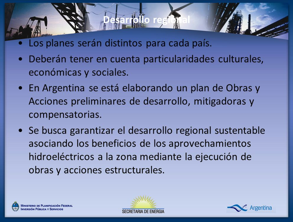 Desarrollo regional Los planes serán distintos para cada país. Deberán tener en cuenta particularidades culturales, económicas y sociales. En Argentin