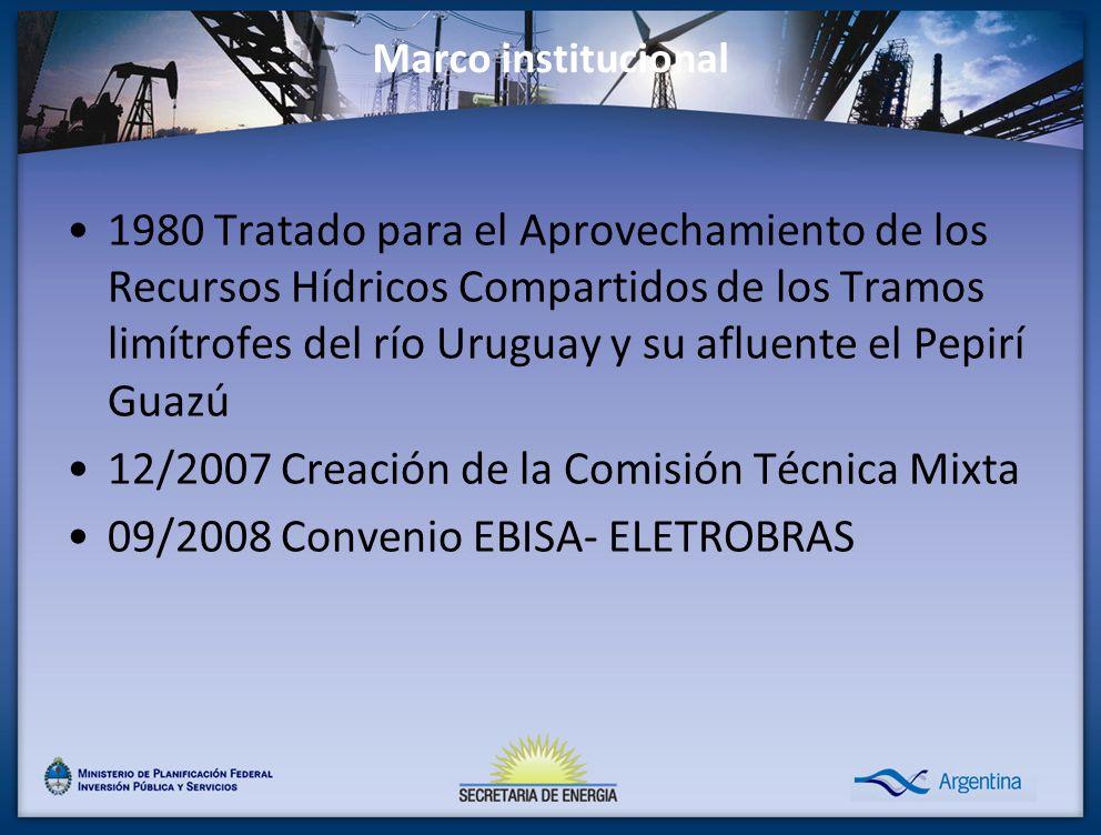 Marco institucional 1980 Tratado para el Aprovechamiento de los Recursos Hídricos Compartidos de los Tramos limítrofes del río Uruguay y su afluente el Pepirí Guazú 12/2007 Creación de la Comisión Técnica Mixta 09/2008 Convenio EBISA- ELETROBRAS