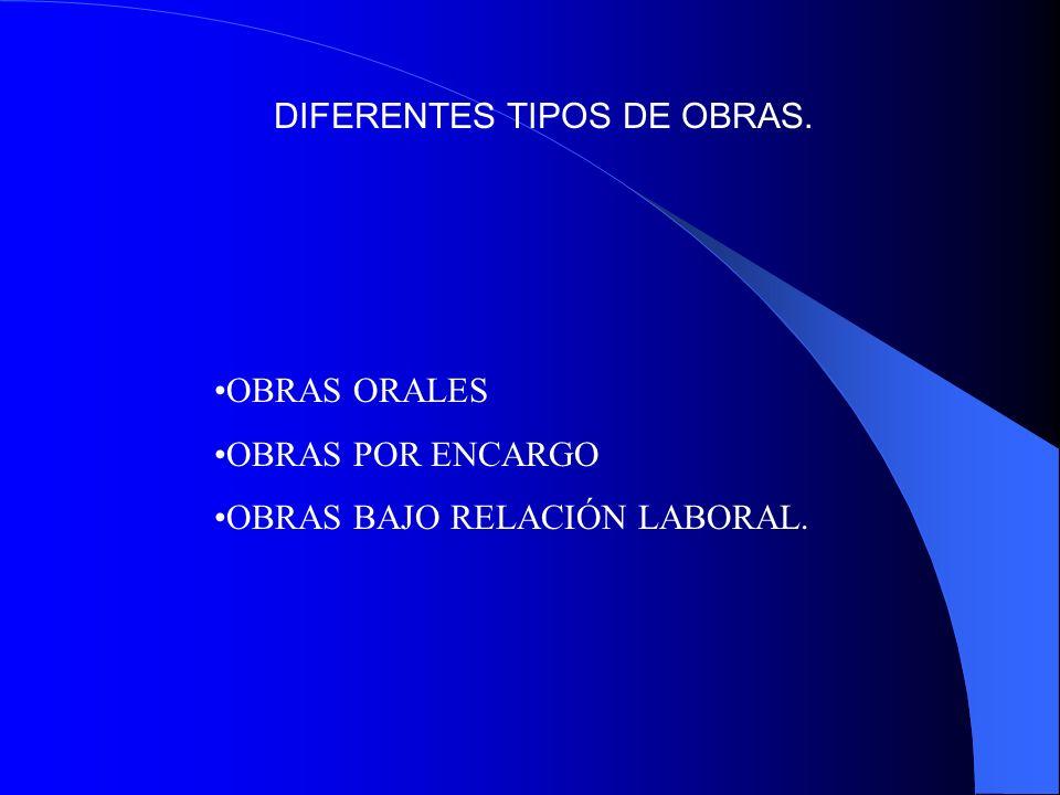 DIFERENTES TIPOS DE OBRAS. OBRAS ORALES OBRAS POR ENCARGO OBRAS BAJO RELACIÓN LABORAL.