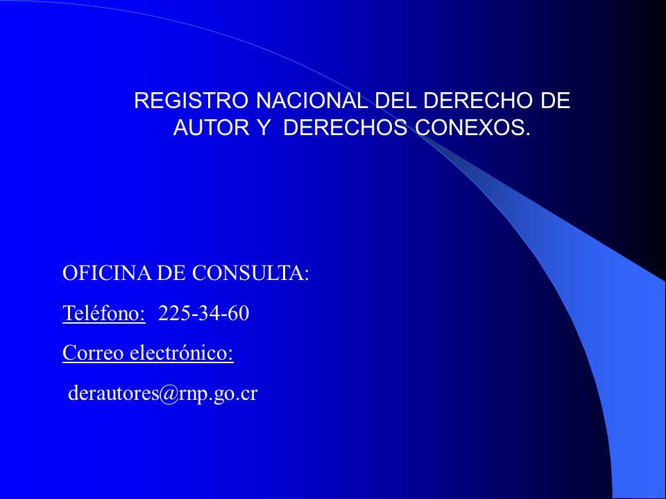 REGISTRO NACIONAL DEL DERECHO DE AUTOR Y DERECHOS CONEXOS. OFICINA DE CONSULTA: Teléfono: 225-34-60 Correo electrónico: derautores@rnp.go.cr