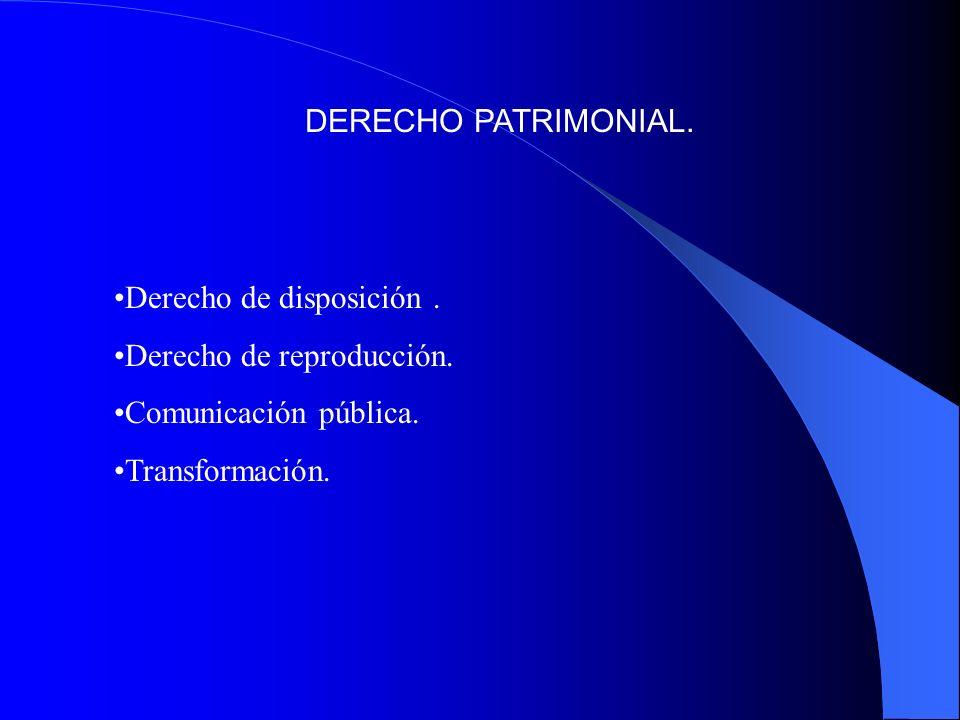DERECHO PATRIMONIAL. Derecho de disposición. Derecho de reproducción. Comunicación pública. Transformación.