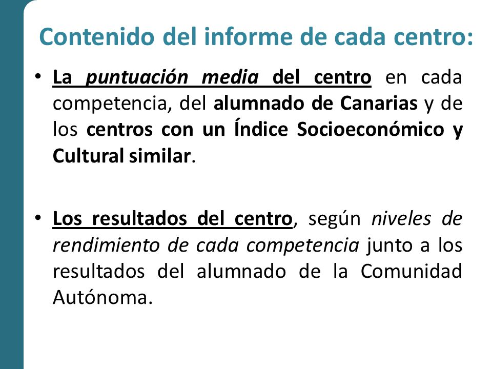 Contenido del informe de cada centro: Resultados obtenidos por el alumnado del centro respecto a los de la Comunidad Autónoma Canaria, en los dos niveles de análisis: -Dimensiones de cada competencia básica.