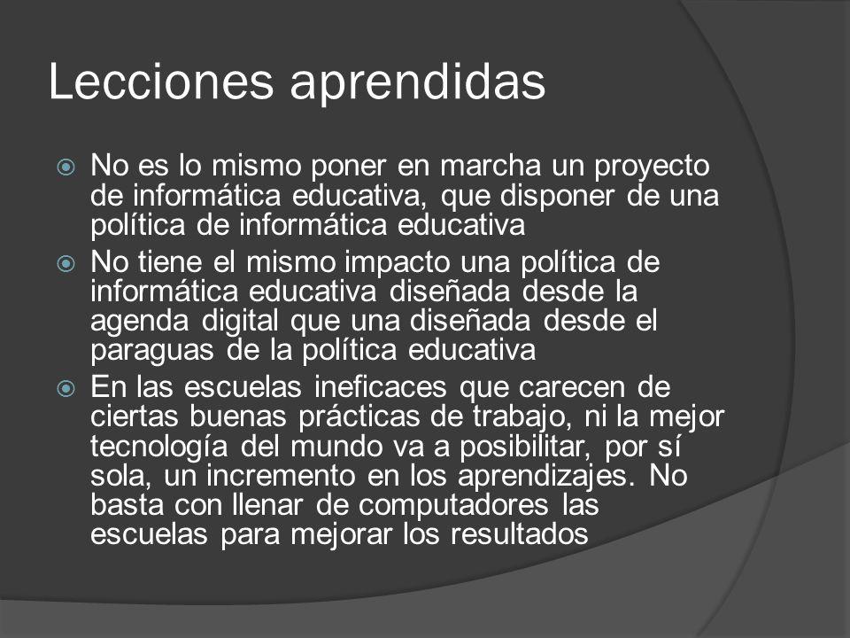 Lecciones aprendidas No es lo mismo poner en marcha un proyecto de informática educativa, que disponer de una política de informática educativa No tie