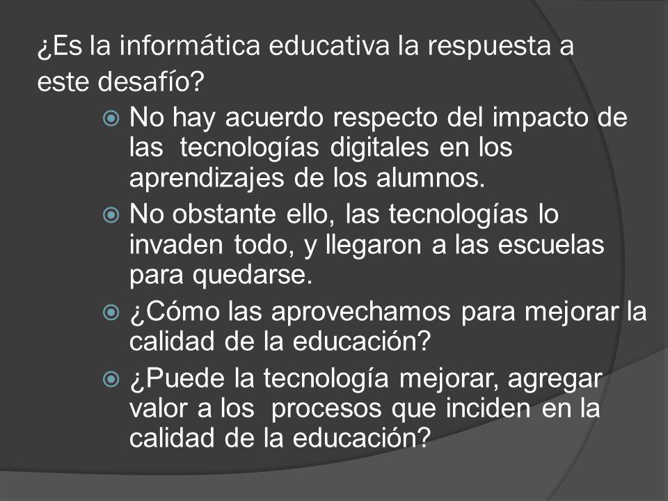 ¿Es la informática educativa la respuesta a este desafío? No hay acuerdo respecto del impacto de las tecnologías digitales en los aprendizajes de los