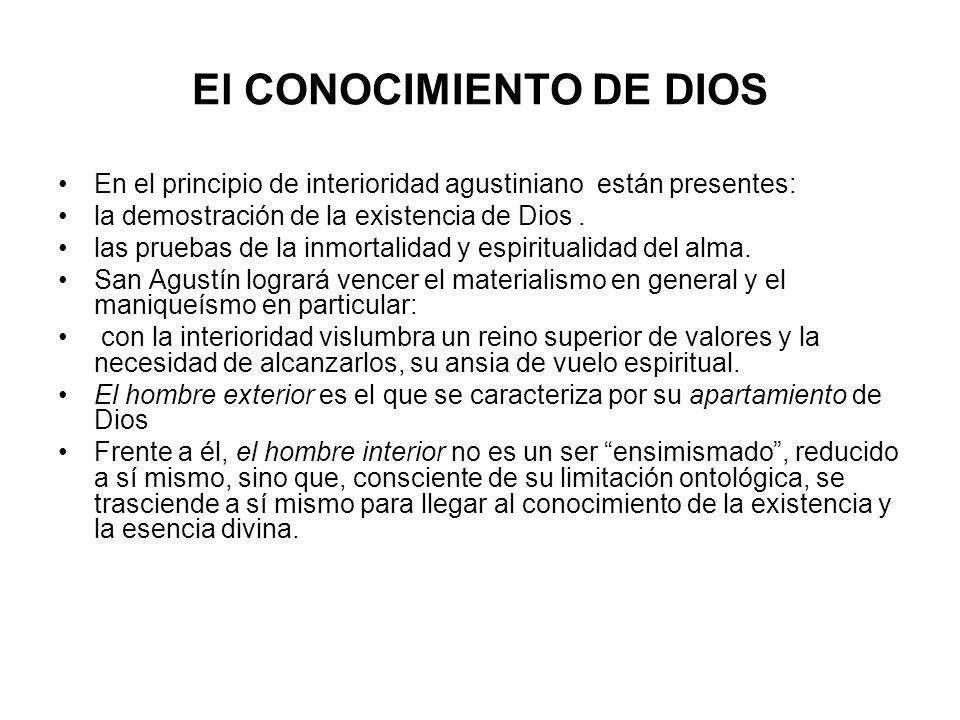 El CONOCIMIENTO DE DIOS En el principio de interioridad agustiniano están presentes: la demostración de la existencia de Dios. las pruebas de la inmor