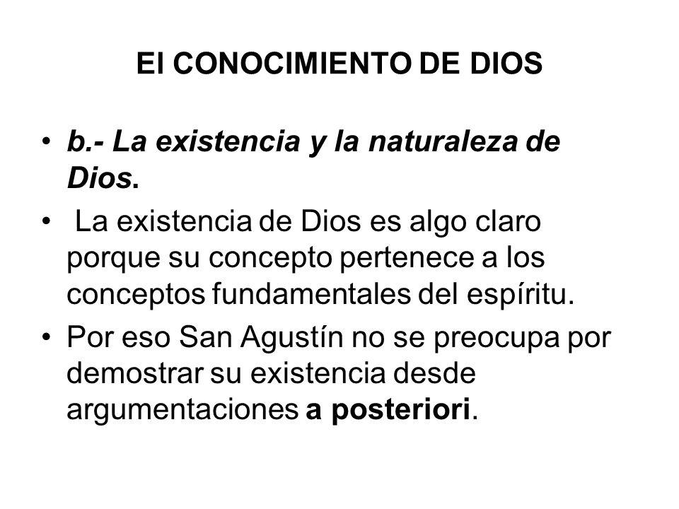 El CONOCIMIENTO DE DIOS b.- La existencia y la naturaleza de Dios. La existencia de Dios es algo claro porque su concepto pertenece a los conceptos fu