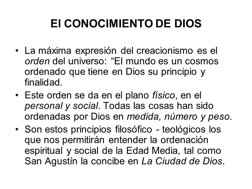 El CONOCIMIENTO DE DIOS La máxima expresión del creacionismo es el orden del universo: El mundo es un cosmos ordenado que tiene en Dios su principio y