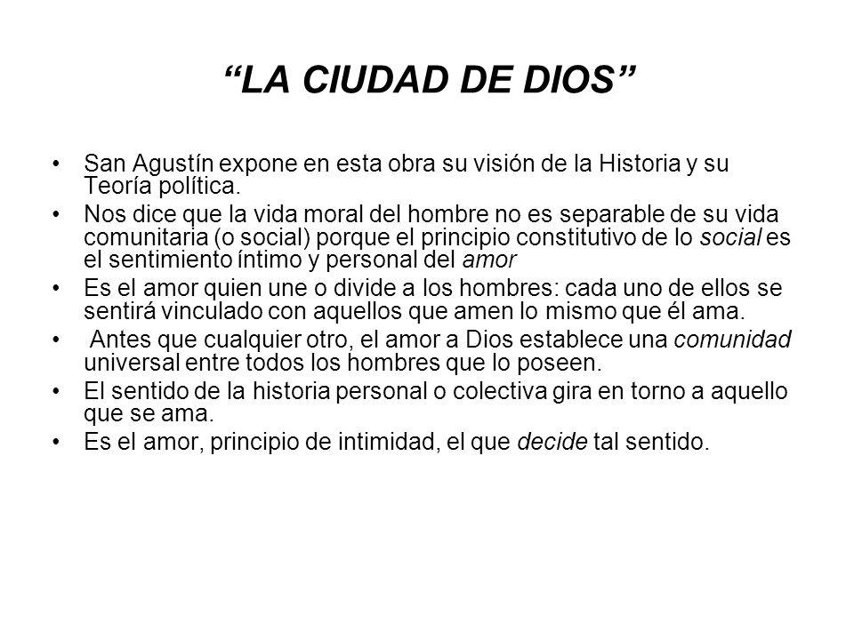 LA CIUDAD DE DIOS San Agustín expone en esta obra su visión de la Historia y su Teoría política. Nos dice que la vida moral del hombre no es separable