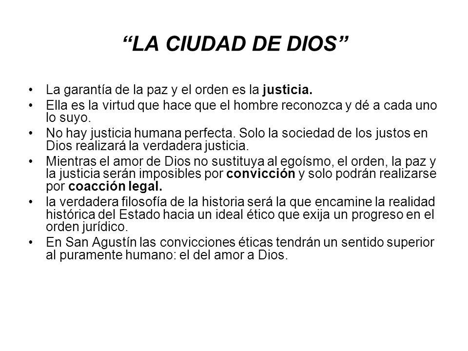 LA CIUDAD DE DIOS La garantía de la paz y el orden es la justicia. Ella es la virtud que hace que el hombre reconozca y dé a cada uno lo suyo. No hay