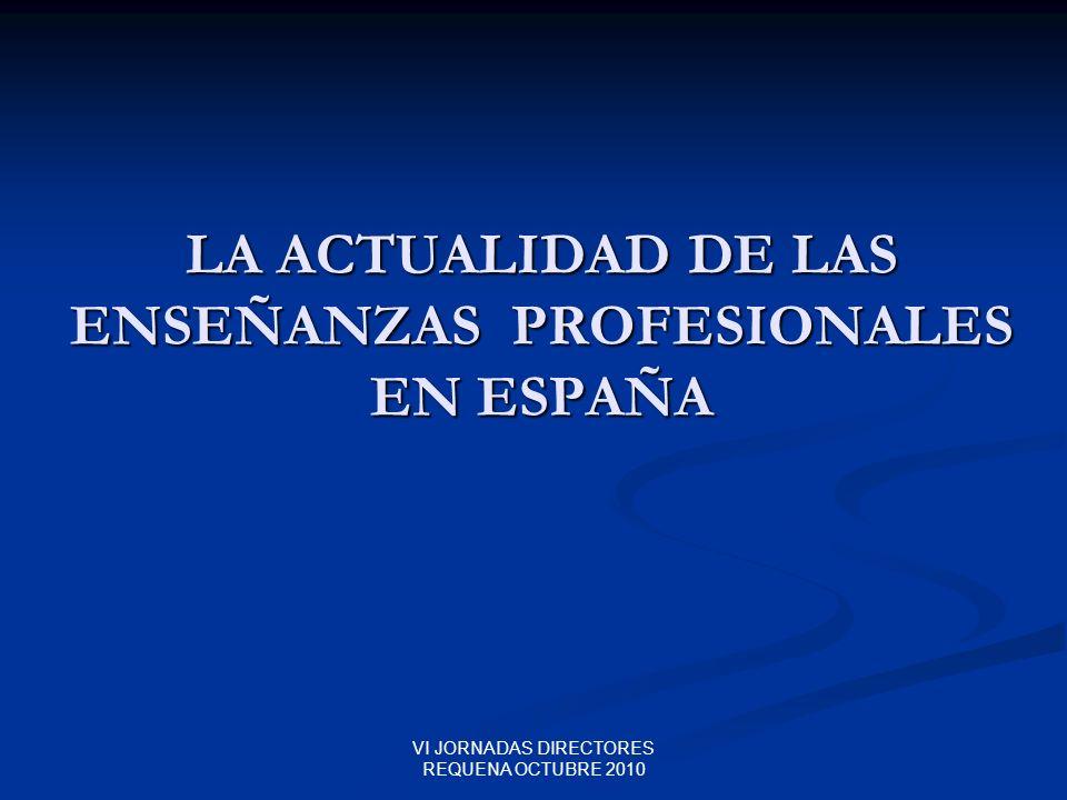 VI JORNADAS DIRECTORES REQUENA OCTUBRE 2010 LA ACTUALIDAD DE LAS ENSEÑANZAS PROFESIONALES EN ESPAÑA