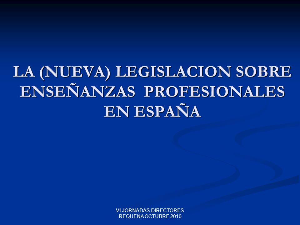 VI JORNADAS DIRECTORES REQUENA OCTUBRE 2010 LA (NUEVA) LEGISLACION SOBRE ENSEÑANZAS PROFESIONALES EN ESPAÑA