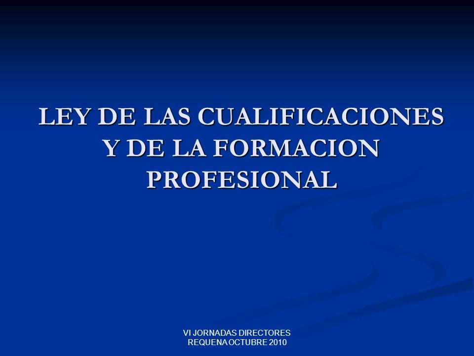 VI JORNADAS DIRECTORES REQUENA OCTUBRE 2010 LEY DE LAS CUALIFICACIONES Y DE LA FORMACION PROFESIONAL