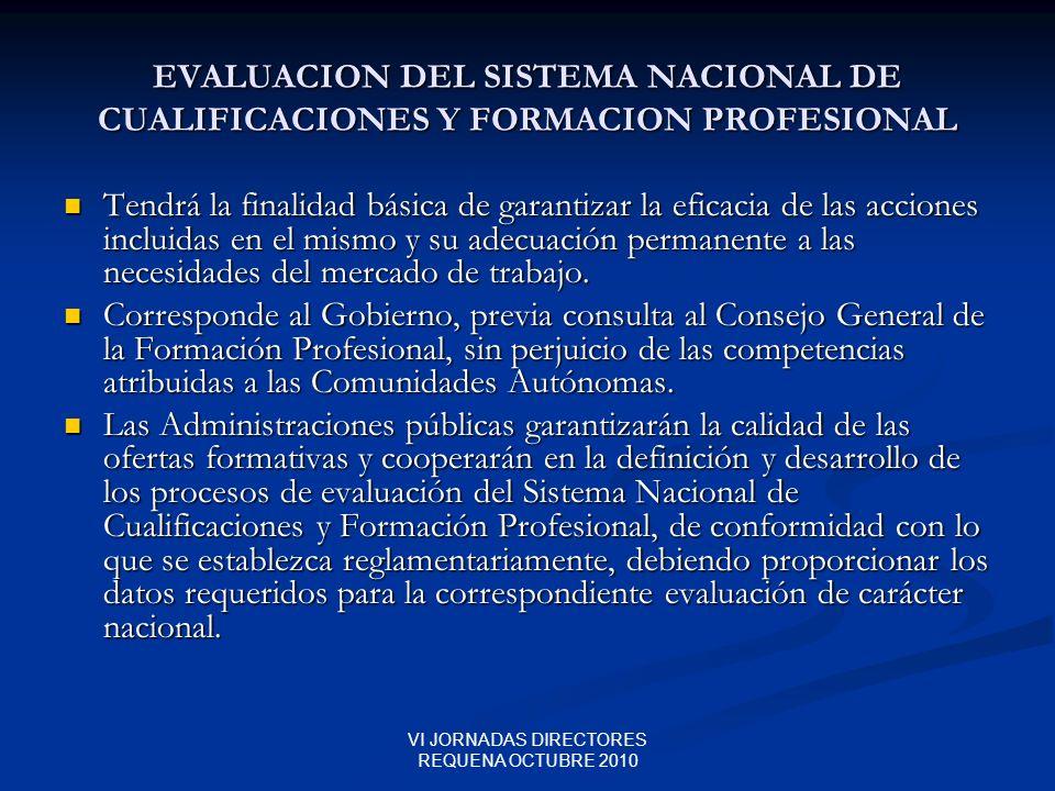 VI JORNADAS DIRECTORES REQUENA OCTUBRE 2010 EVALUACION DEL SISTEMA NACIONAL DE CUALIFICACIONES Y FORMACION PROFESIONAL Tendrá la finalidad básica de g