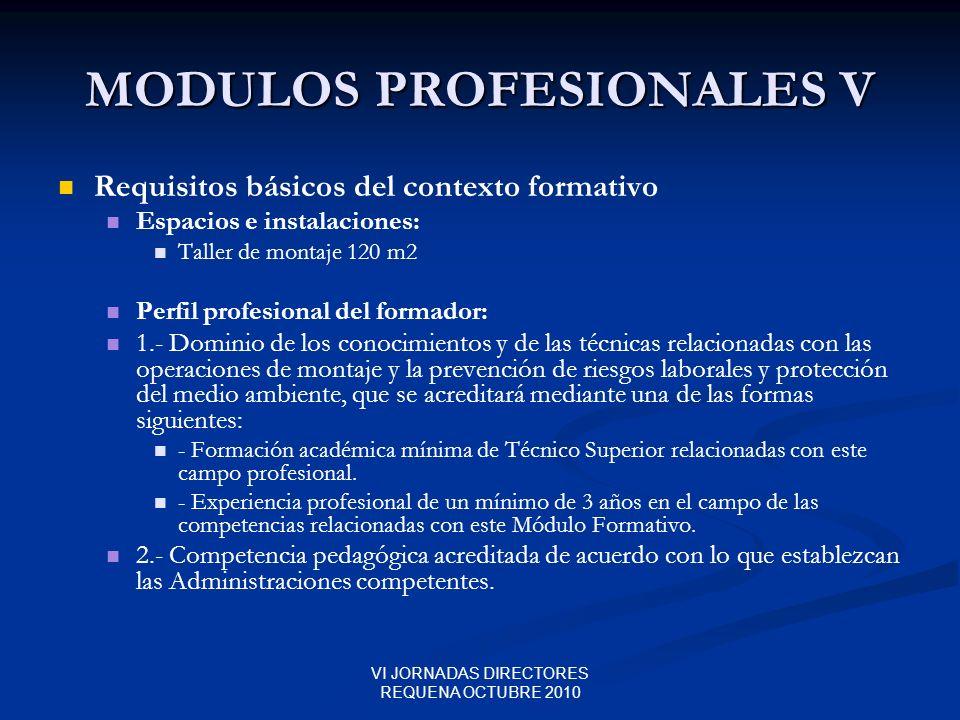 VI JORNADAS DIRECTORES REQUENA OCTUBRE 2010 MODULOS PROFESIONALES V Requisitos básicos del contexto formativo Espacios e instalaciones: Taller de mont