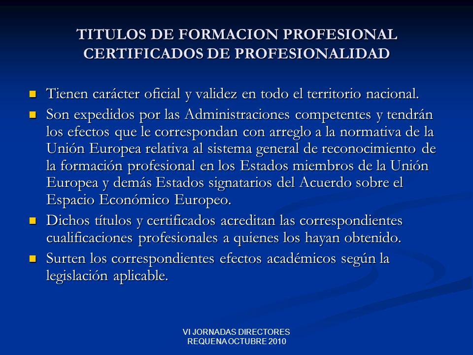 VI JORNADAS DIRECTORES REQUENA OCTUBRE 2010 TITULOS DE FORMACION PROFESIONAL CERTIFICADOS DE PROFESIONALIDAD Tienen carácter oficial y validez en todo