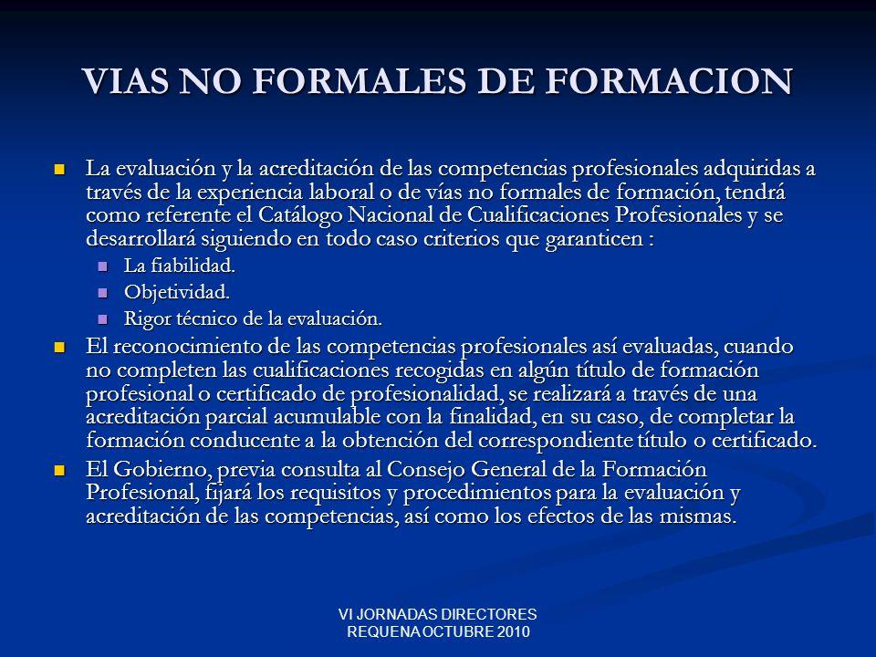 VI JORNADAS DIRECTORES REQUENA OCTUBRE 2010 VIAS NO FORMALES DE FORMACION La evaluación y la acreditación de las competencias profesionales adquiridas