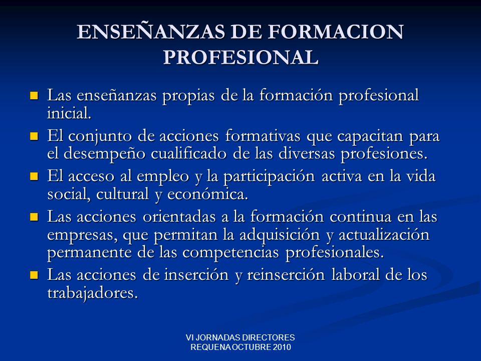 VI JORNADAS DIRECTORES REQUENA OCTUBRE 2010 ENSEÑANZAS DE FORMACION PROFESIONAL Las enseñanzas propias de la formación profesional inicial. Las enseña