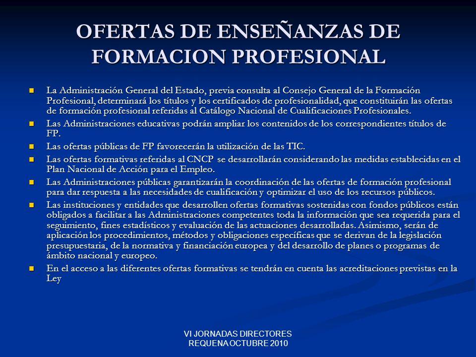 VI JORNADAS DIRECTORES REQUENA OCTUBRE 2010 OFERTAS DE ENSEÑANZAS DE FORMACION PROFESIONAL La Administración General del Estado, previa consulta al Co