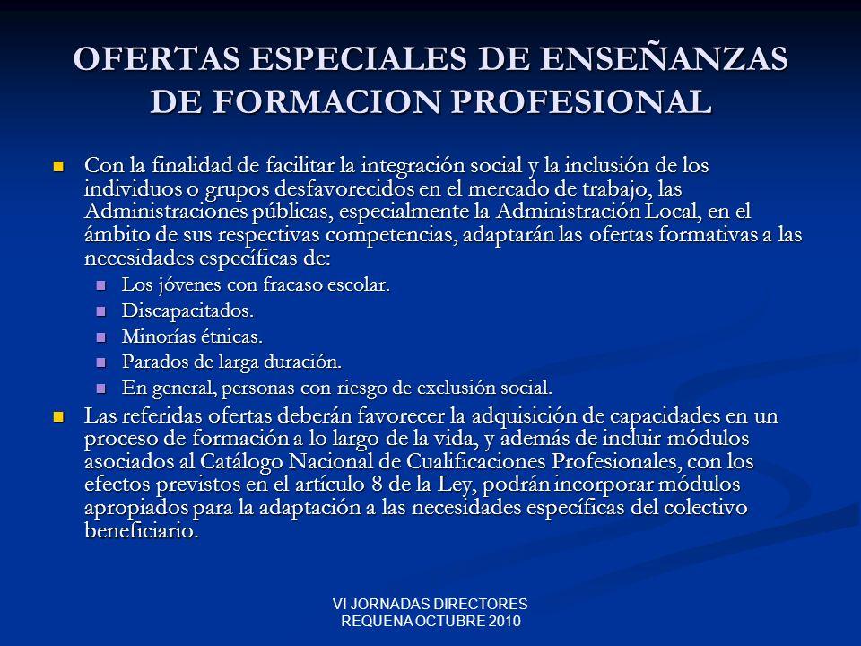 VI JORNADAS DIRECTORES REQUENA OCTUBRE 2010 OFERTAS ESPECIALES DE ENSEÑANZAS DE FORMACION PROFESIONAL Con la finalidad de facilitar la integración soc