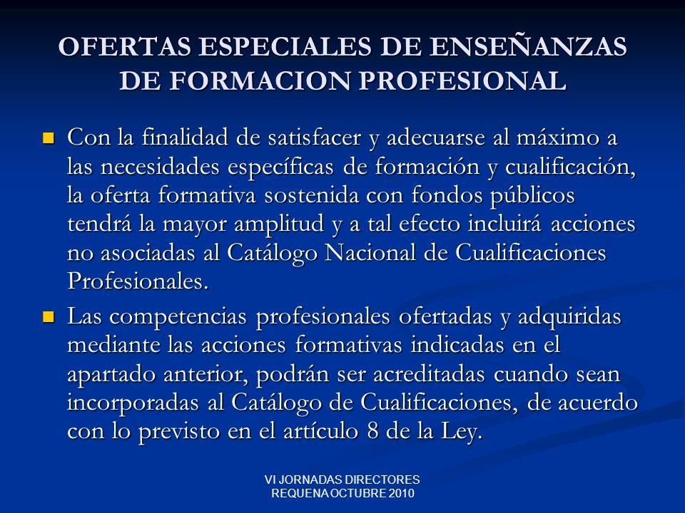 VI JORNADAS DIRECTORES REQUENA OCTUBRE 2010 OFERTAS ESPECIALES DE ENSEÑANZAS DE FORMACION PROFESIONAL Con la finalidad de satisfacer y adecuarse al má