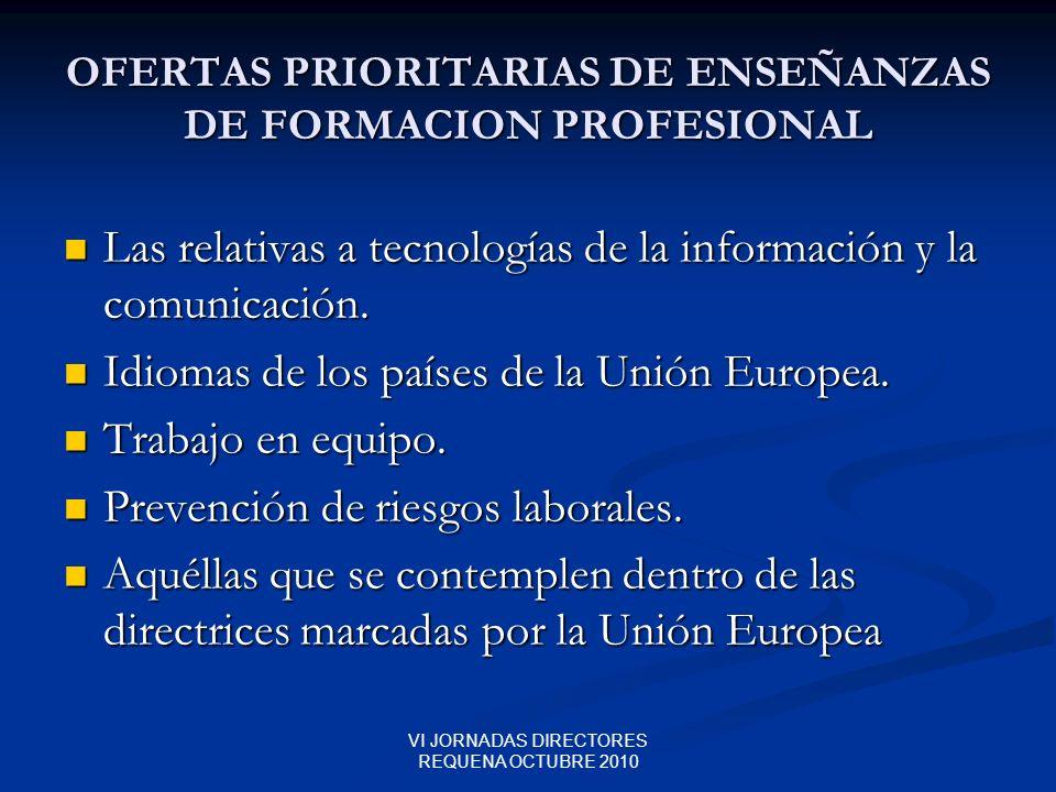 VI JORNADAS DIRECTORES REQUENA OCTUBRE 2010 OFERTAS PRIORITARIAS DE ENSEÑANZAS DE FORMACION PROFESIONAL Las relativas a tecnologías de la información