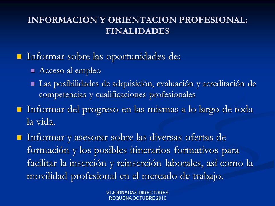 VI JORNADAS DIRECTORES REQUENA OCTUBRE 2010 INFORMACION Y ORIENTACION PROFESIONAL: FINALIDADES Informar sobre las oportunidades de: Informar sobre las