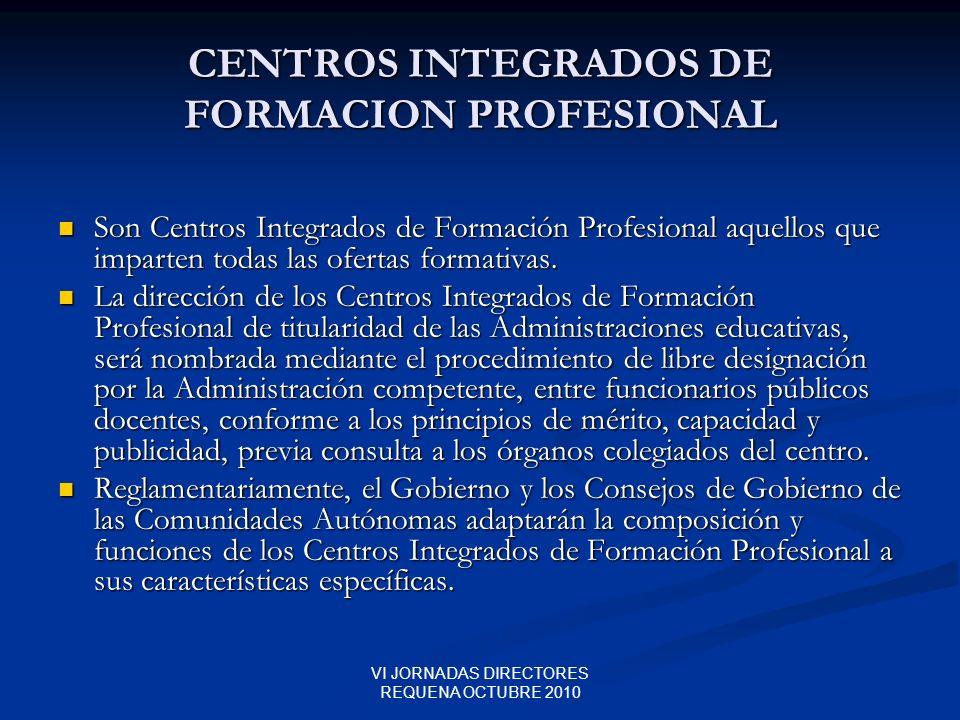 VI JORNADAS DIRECTORES REQUENA OCTUBRE 2010 CENTROS INTEGRADOS DE FORMACION PROFESIONAL Son Centros Integrados de Formación Profesional aquellos que i