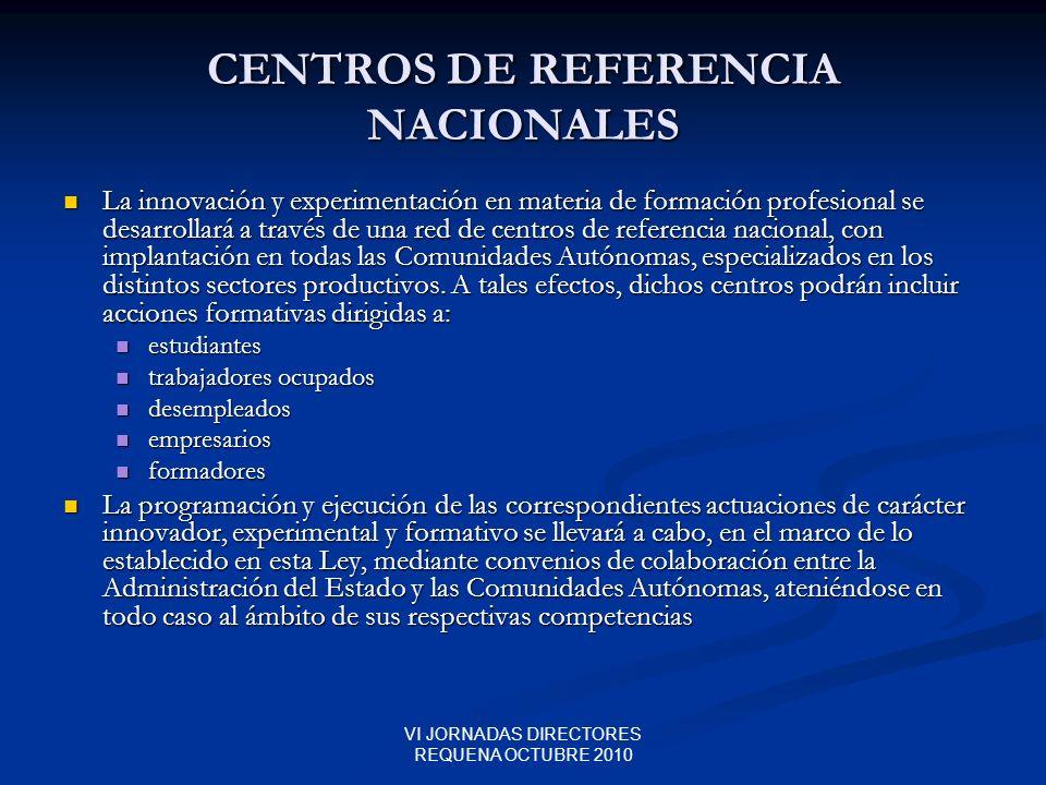 VI JORNADAS DIRECTORES REQUENA OCTUBRE 2010 CENTROS DE REFERENCIA NACIONALES La innovación y experimentación en materia de formación profesional se de