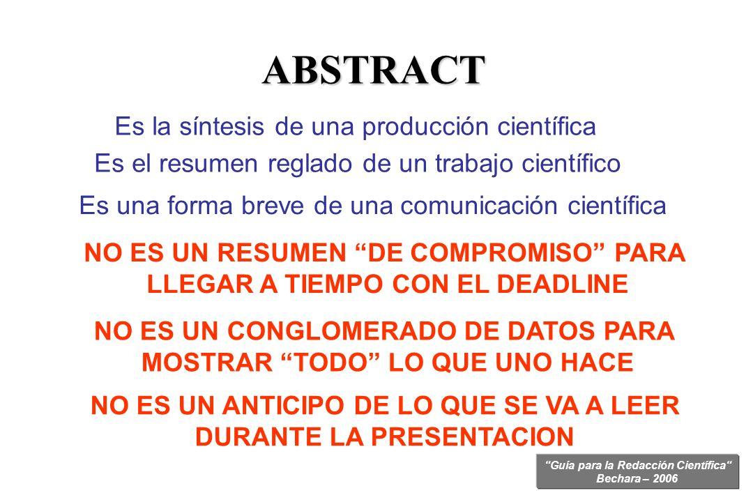 Guía para la Redacción Científica Bechara – 2006 ABSTRACT Es la síntesis de una producción científica Es el resumen reglado de un trabajo científico E