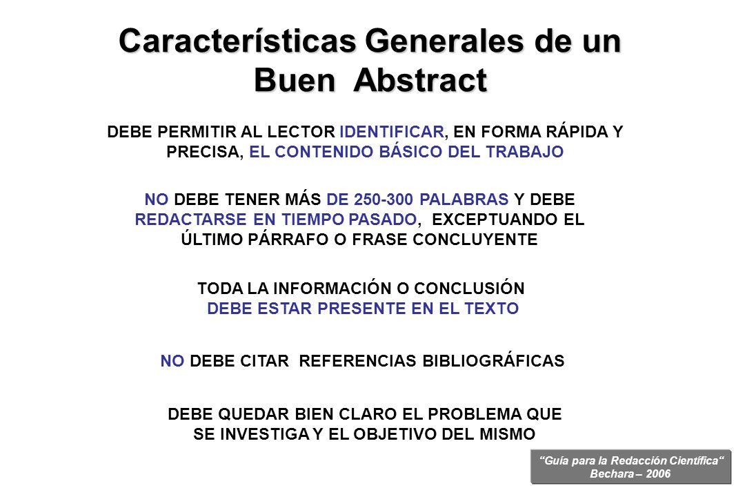 Guía para la Redacción Científica Bechara – 2006 Características Generales de un Buen Abstract DEBE PERMITIR AL LECTOR IDENTIFICAR, EN FORMA RÁPIDA Y