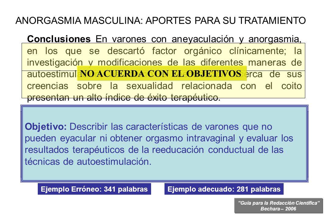 Guía para la Redacción Científica Bechara – 2006 Conclusiones De acuerdo a nuestros resultados en su gran mayoría los varones con aneyaculación y anor