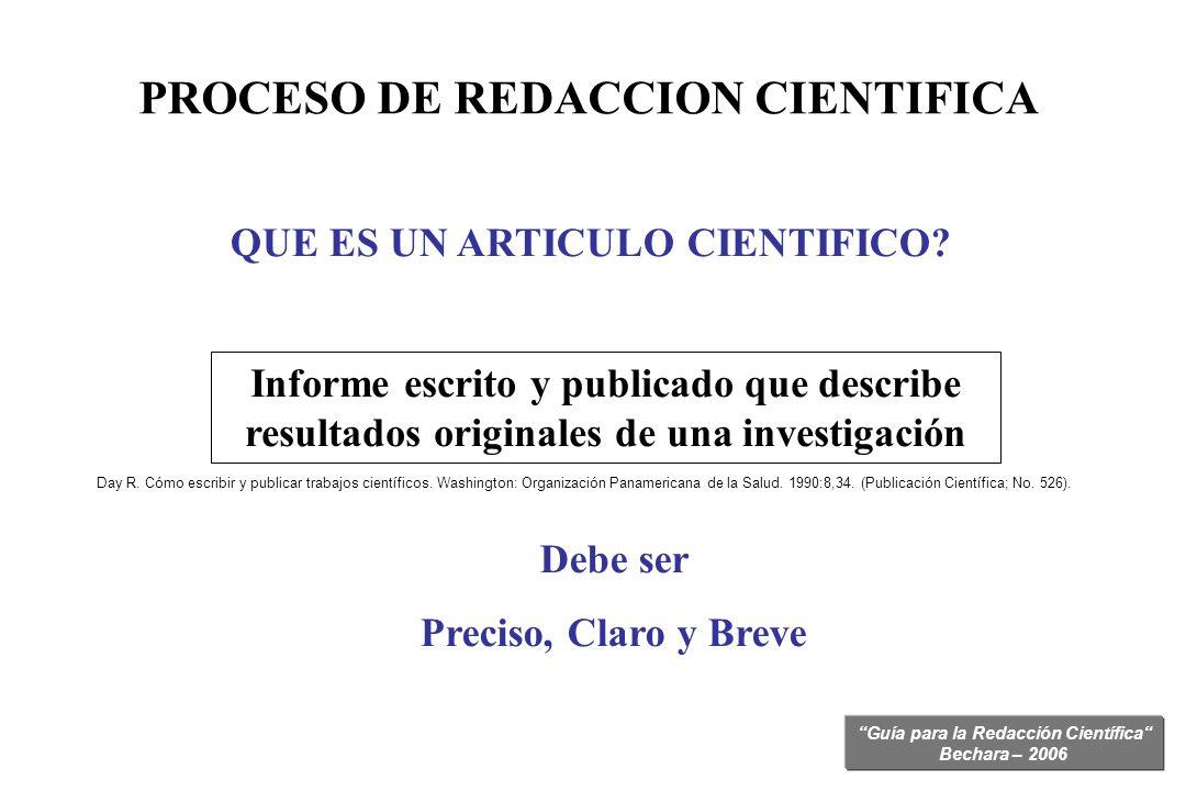 Guía para la Redacción Científica Bechara – 2006 PROCESO DE REDACCION CIENTIFICA QUE ES UN ARTICULO CIENTIFICO? Informe escrito y publicado que descri